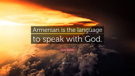 """Lord Byron Quote: """"Armenian is the language to speak with"""