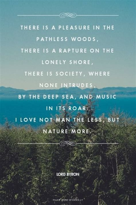 - There is a pleasure in the pathless woods, there i